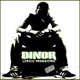 Dinor - Lyrics pr�matur�